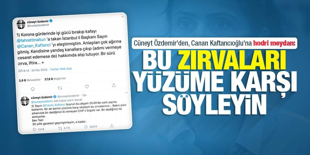 Cüneyt Özdemir'den, Canan Kaftancıoğlu'na hodri meydan: Bu zırvaları yüzüme karşı söyleyin
