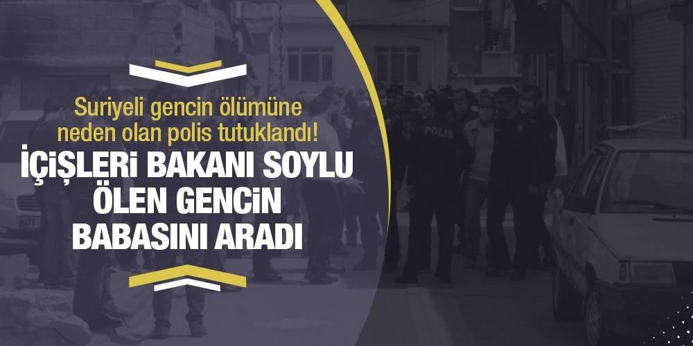 Suriyeli gencin ölümüne neden olan polis tutuklandı! İçişleri Bakanı Soylu, ölen gencin babasını aradı