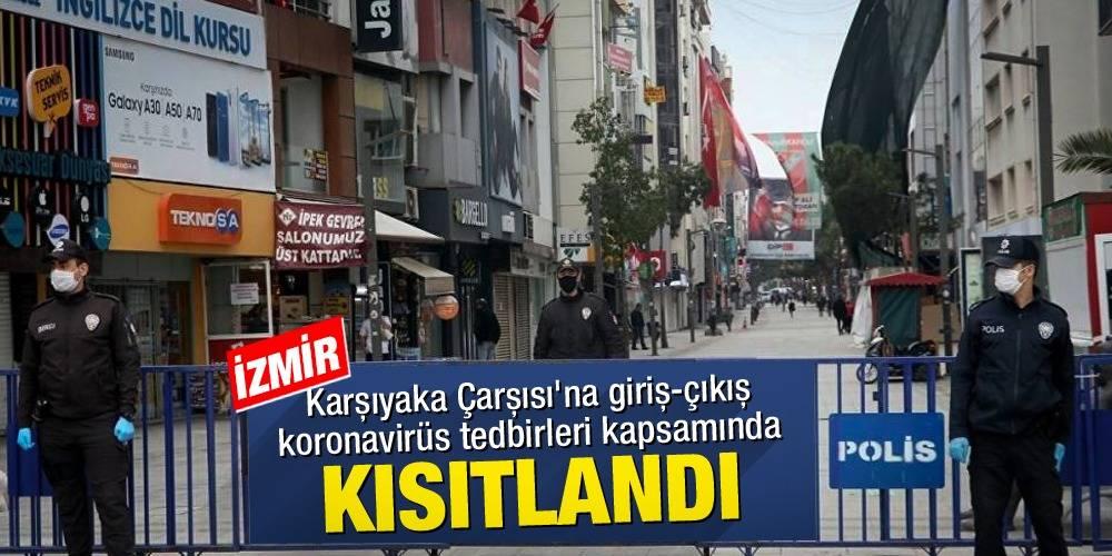 İzmir'de Karşıyaka Çarşısı'na giriş-çıkış koronavirüs tedbirleri kapsamında kısıtlandı