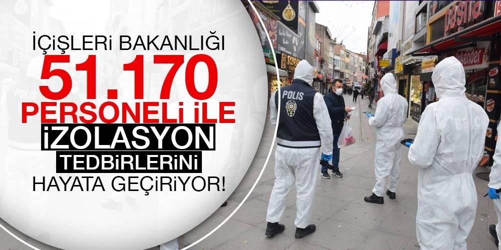 İçişleri Bakanlığı 51.170 Personeli ile İzolasyon Tedbirlerini Hayata Geçiriyor!
