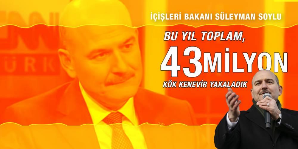 """İçişleri Bakanı Süleyman Soylu : """"Bu Yıl Toplam, 43 Milyon Kök Kenevir Yakaladık"""""""