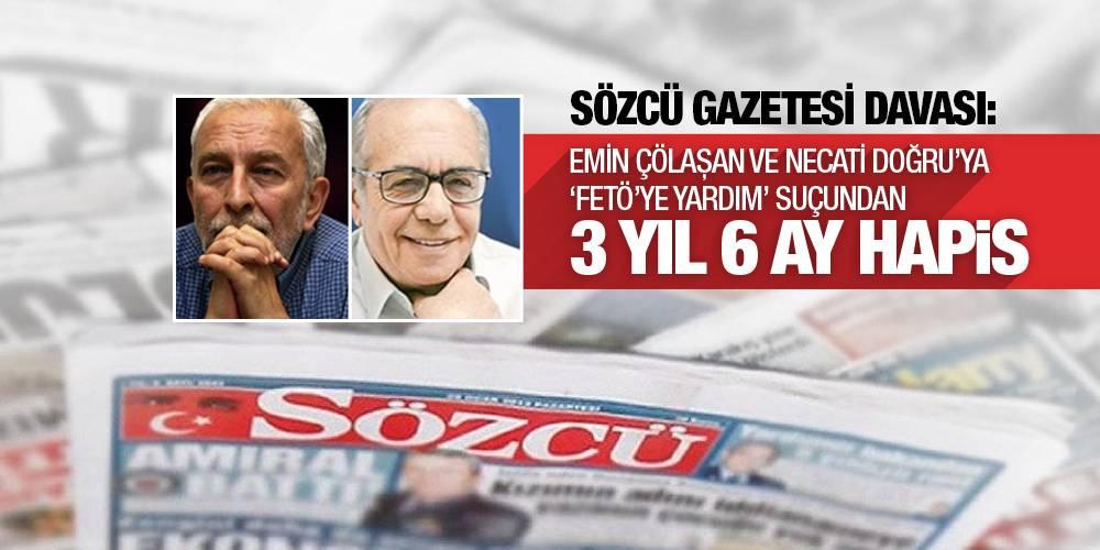 Sözcü Gazetesi Davası: Emin Çölaşan ve Necati Doğru'ya 'FETÖ'ye yardım' suçundan 3 yıl 6 ay hapis