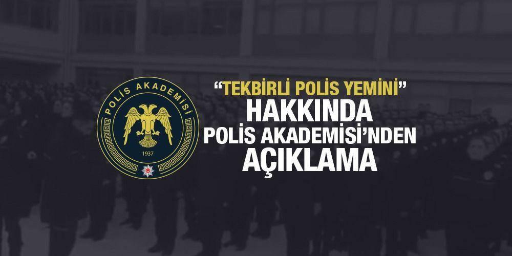 """""""Tekbirli Polis Yemini"""" hakkında Polis Akademisi'nden Açıklama"""