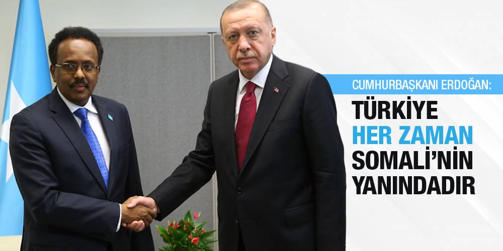 Cumhurbaşkanı Erdoğan: Türkiye her zaman Somali'nin yanındadır