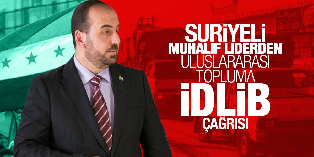 Suriyeli muhalif liderden uluslararası topluma İdlib çağrısı