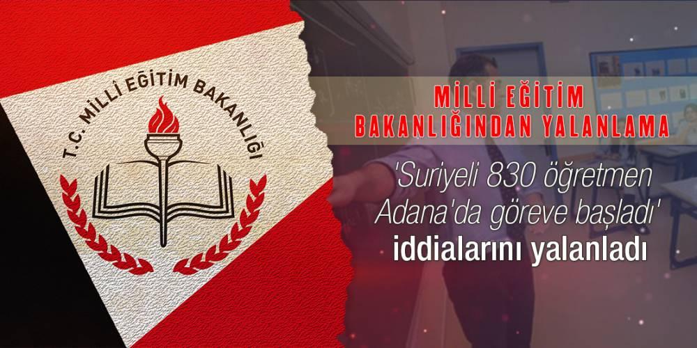 MEB 'Suriyeli 830 öğretmen Adana'da göreve başladı' iddialarını yalanladı