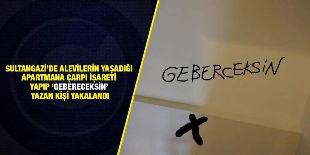 Sultangazi'de Alevilerin yaşadığı apartmana çarpı işareti yapıp 'Gebereceksin' yazan kişi yakalandı