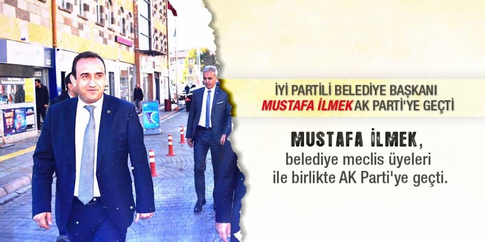 İYİ Partili Belediye Başkanı Mustafa İlmek AK Parti'ye Geçti