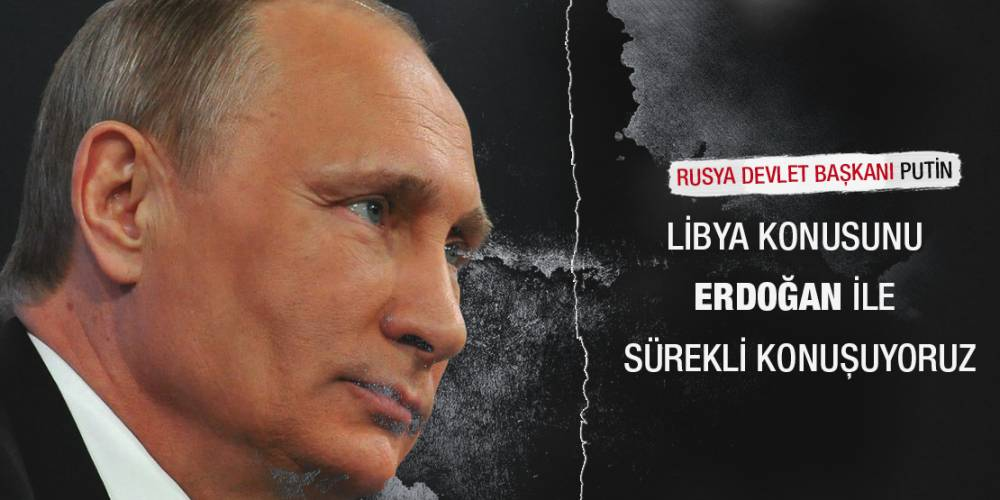 Putin: Libya konusunu Erdoğan ile sürekli konuşuyoruz