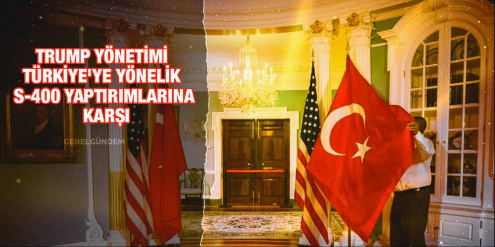 'Trump yönetimi Türkiye'ye yönelik S-400 yaptırımlarına karşı'
