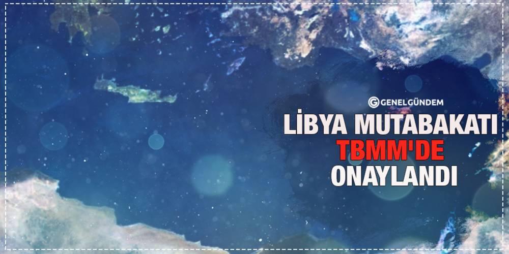 Libya mutabakatı TBMM'de onaylandı