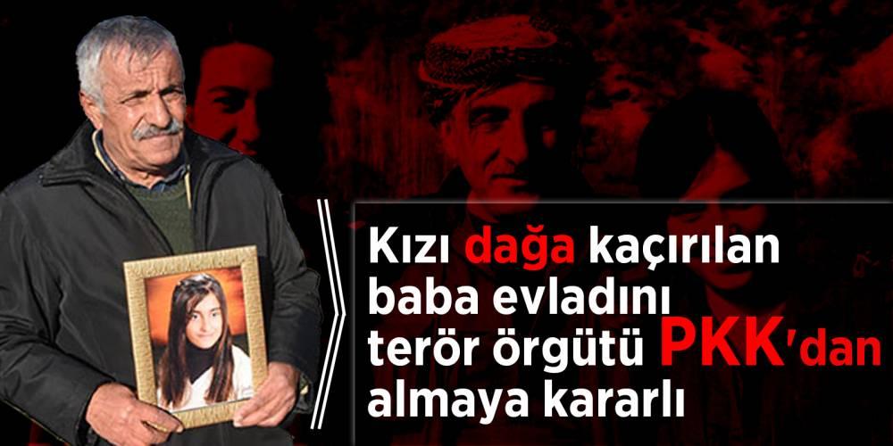 Kızı dağa kaçırılan baba evladını terör örgütü PKK'dan almaya kararlı
