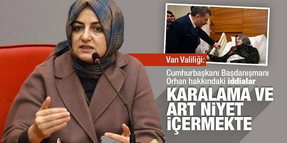 Van Valiliği: Cumhurbaşkanı Başdanışmanı Orhan hakkındaki iddialar karalama ve art niyet içermekte