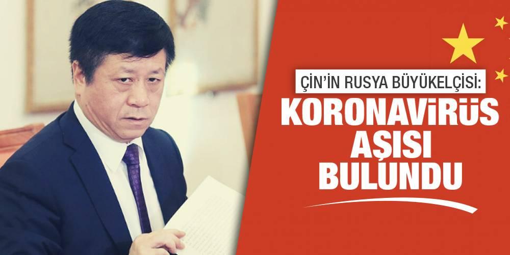 Çin'in Rusya Büyükelçisi: Koronavirüs aşısı bulundu