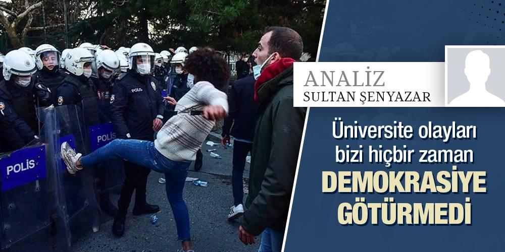 Analiz - Sultan Şenyazar | Üniversite olayları bizi hiçbir zaman demokrasiye götürmedi. Mesela darbeye karşı üniversite olayları olmadı