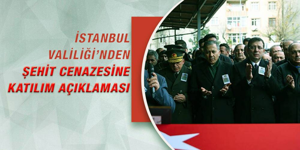 İstanbul Valiliği'nden şehit cenazesine katılım açıklaması
