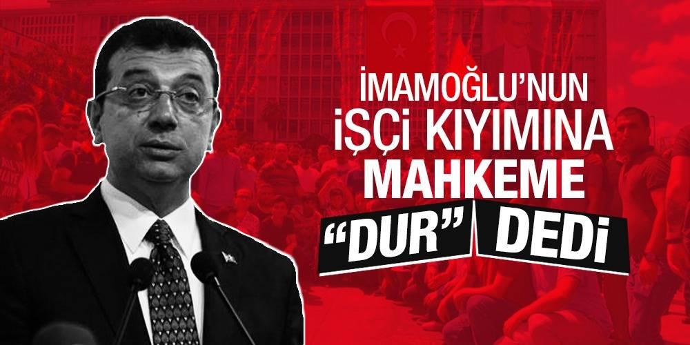 """İmamoğlu'nun işçi kıyımına mahkeme '""""dur"""" dedi!"""