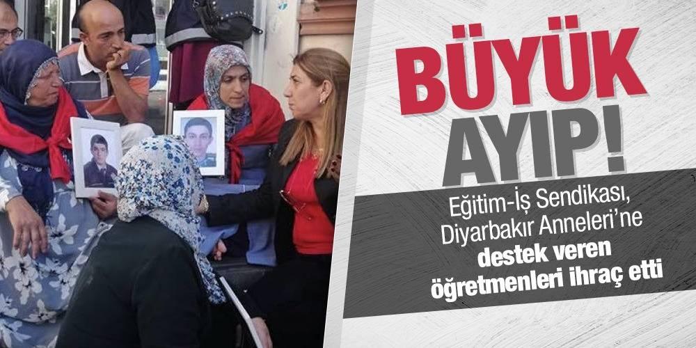Büyük Ayıp!  Eğitim-İş Sendikası, Diyarbakır Anneleri'ne destek veren öğretmenleri ihraç etti