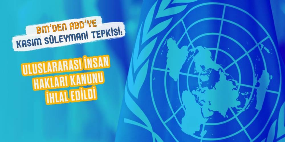 BM'den ABD'ye 'Kasım Süleymani' tepkisi: Uluslararası insan hakları kanunu ihlal edildi