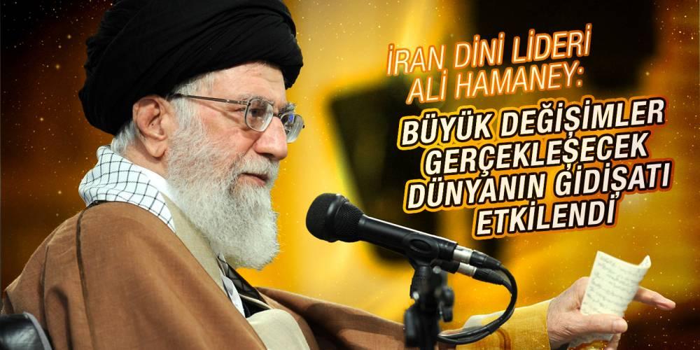 İran dini lideri Ali Hamaney: Büyük değişimler gerçekleşecek. Dünyanın gidişatı etkilendi