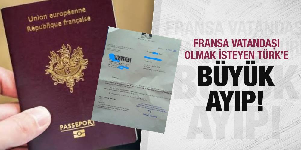 Fransa vatandaşı olmak isteyen Türk'e büyük ayıp!