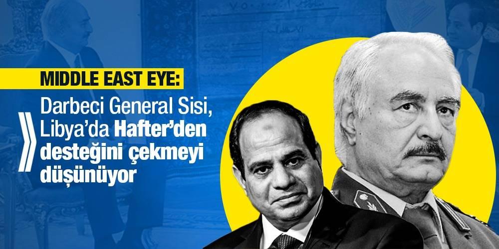 Middle East Eye: Darbeci General Sisi, Libya'da Hafter'den desteğini çekmeyi düşünüyor
