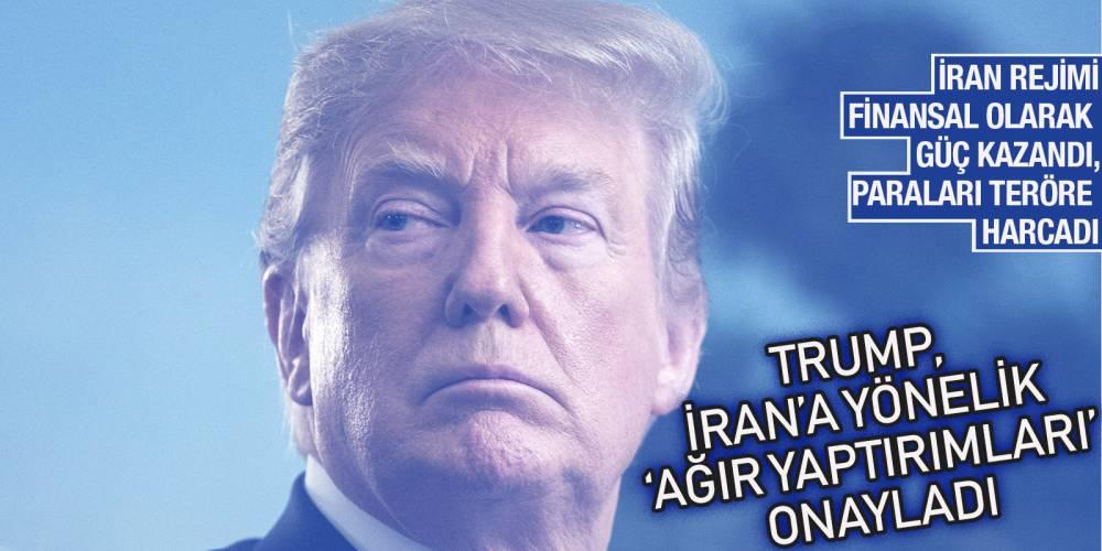 Trump, İran'a yönelik 'ağır yaptırımları' onayladı