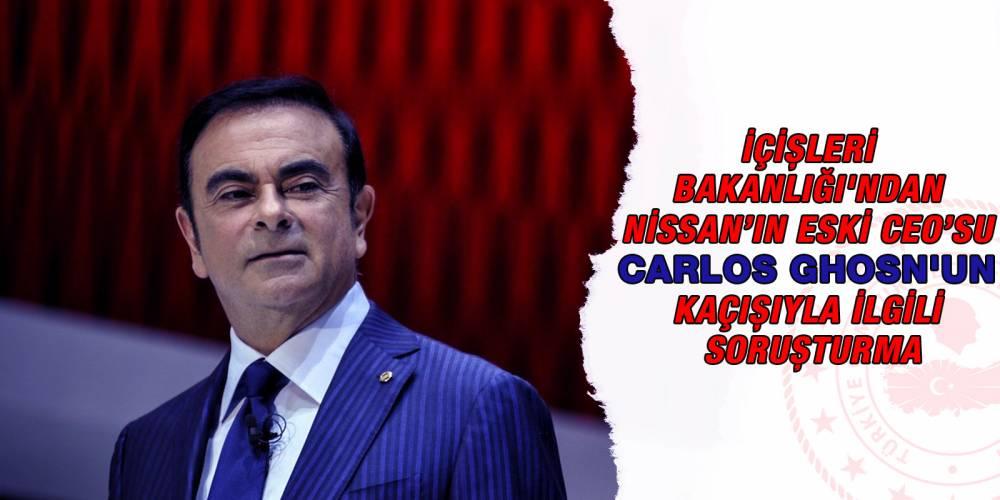 İçişleri Bakanlığı'ndan Nissan'ın eski CEO'su Carlos Ghosn'un kaçışıyla ilgili soruşturma