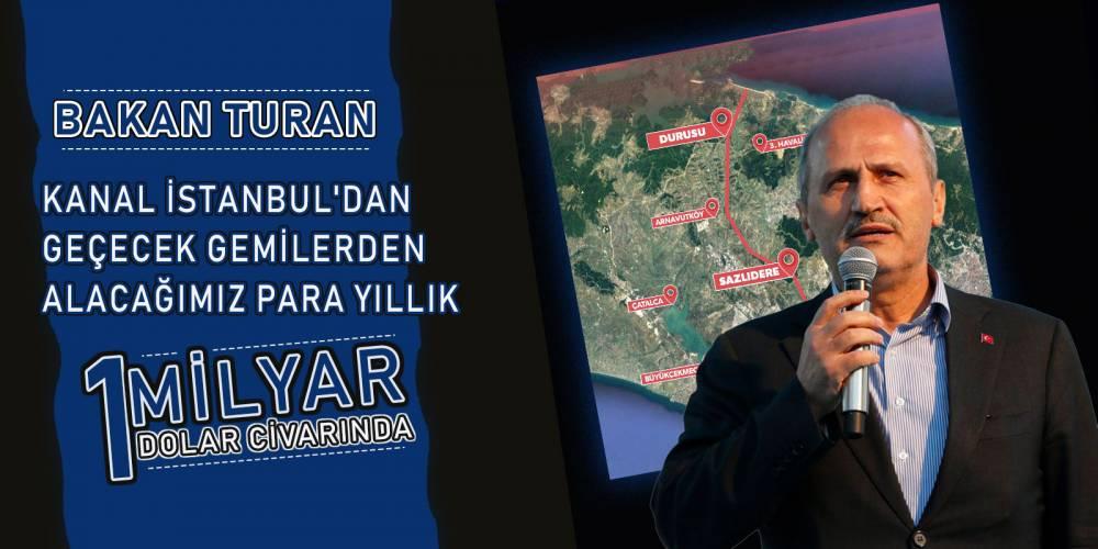 Bakan Turan: Kanal İstanbul'dan geçecek gemilerden alacağımız para yıllık 1 milyar dolar civarında