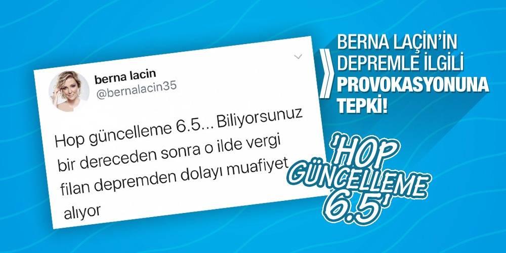 Berna Laçin'in depremle ilgili provokasyonuna tepki! 'Hop güncelleme 6.5'