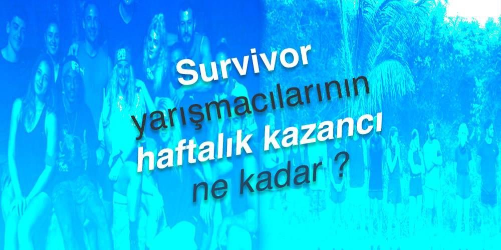 Survivor yarışmacılarının haftalık kazancı ne kadar?