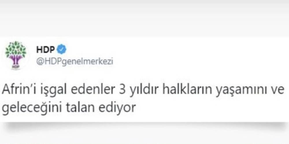 Türkiye'nin teröristleri Afrin'den temizlemek için başlattığı Zeytin Dalı Harekatı'nın 3. yılında HDP üzgün