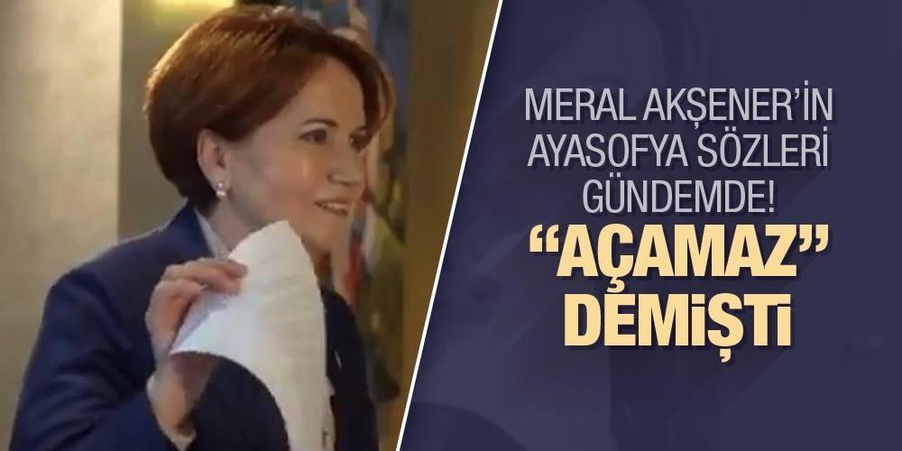 """Meral Akşener'in Ayasofya sözleri gündemde! """"Açamaz"""" demişti..."""