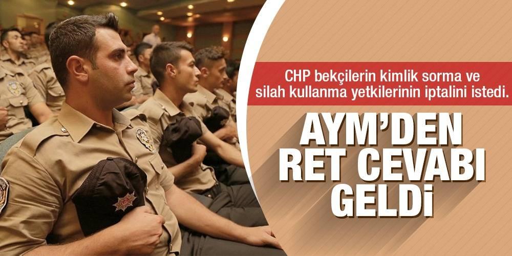 CHP bekçilerin kimlik sorma ve silah kullanma yetkilerinin iptalini istedi. AYM'den RET cevabı geldi