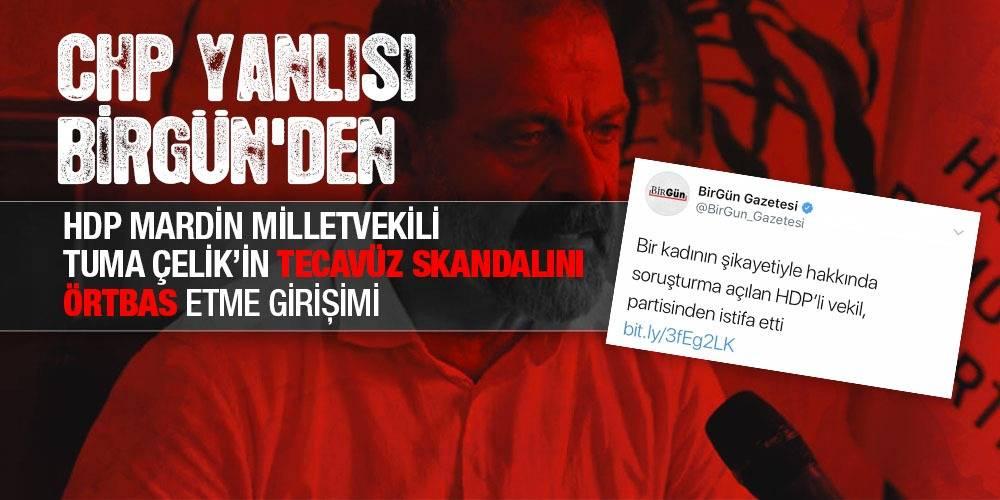 CHP yanlısı BirGün'den HDP Mardin Milletvekili Tuma Çelik'in tecavüz skandalını örtbas etme girişimi