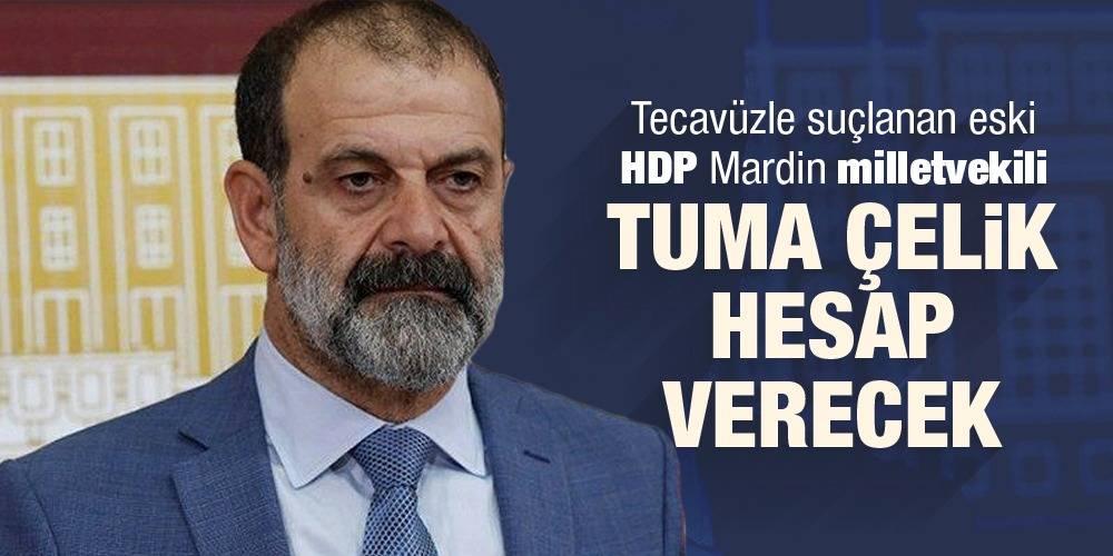 Tecavüzle suçlanan eski HDP Mardin milletvekili Tuma Çelik hesap verecek