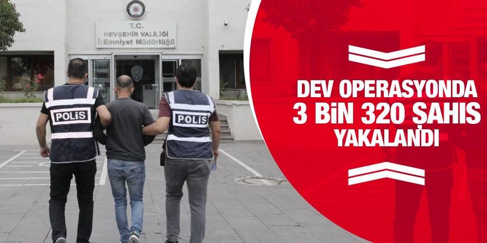 Dev operasyonda 3 bin 320 şahıs yakalandı