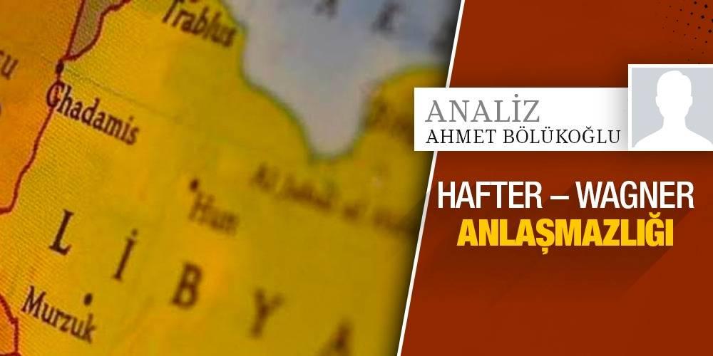 Analiz - Ahmet Bölükoğlu | Hafter – Wagner Anlaşmazlığı