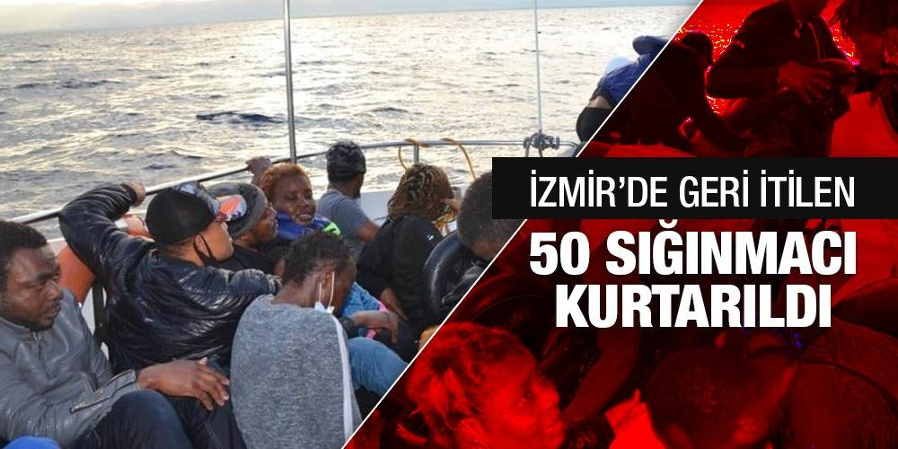 İzmir'de geri itilen 50 sığınmacı kurtarıldı