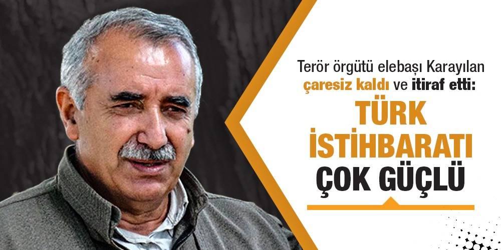 Terör örgütü elebaşı Karayılan çaresiz kaldı ve itiraf etti: Türk istihbaratı çok güçlü