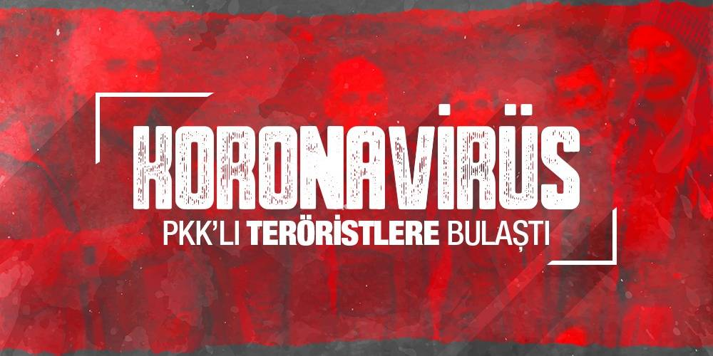 Koronavirüs PKK'lı teröristlere bulaştı