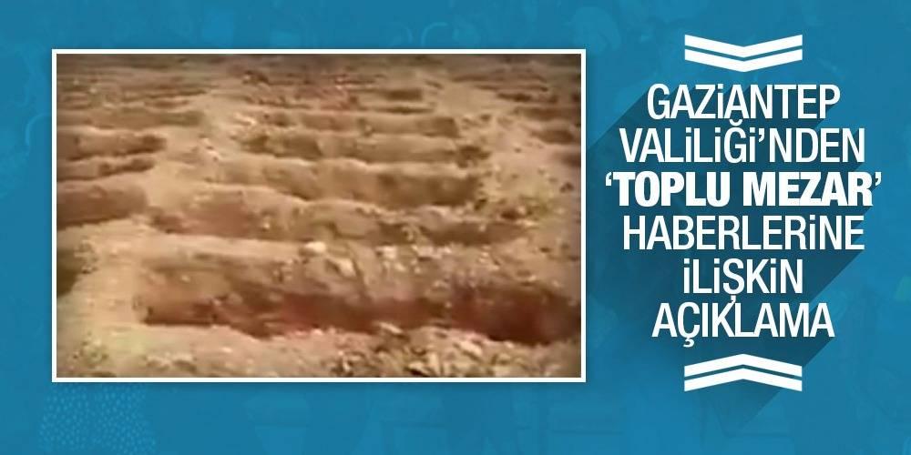 Gaziantep Valiliği'nden 'toplu mezar' haberlerine ilişkin açıklama