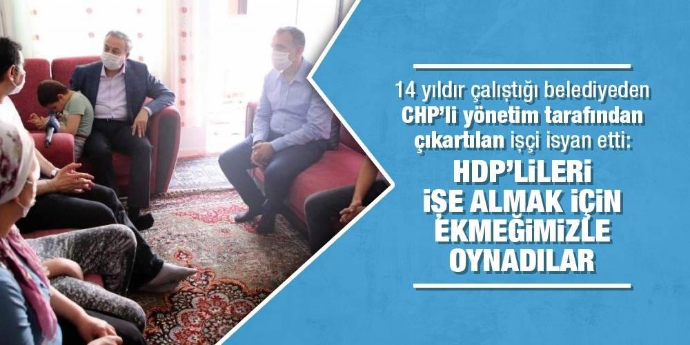 """14 yıldır çalıştığı belediyeden CHP'li yönetim tarafından çıkartılan işçi isyan etti: """"HDP'lileri işe almak için ekmeğimizle oynadılar"""""""