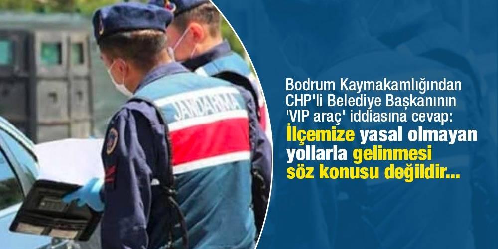 """Bodrum Kaymakamlığından CHP'li Belediye Başkanının 'VIP araç' iddiasına cevap: """"İlçemize yasal olmayan yollarla gelinmesi söz konusu değildir..."""""""