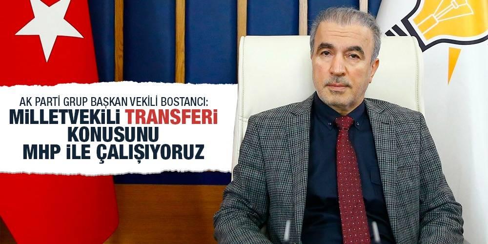 Ak Parti Grup Başkan Vekili Bostancı: Milletvekili transferi konusunu MHP ile çalışıyoruz