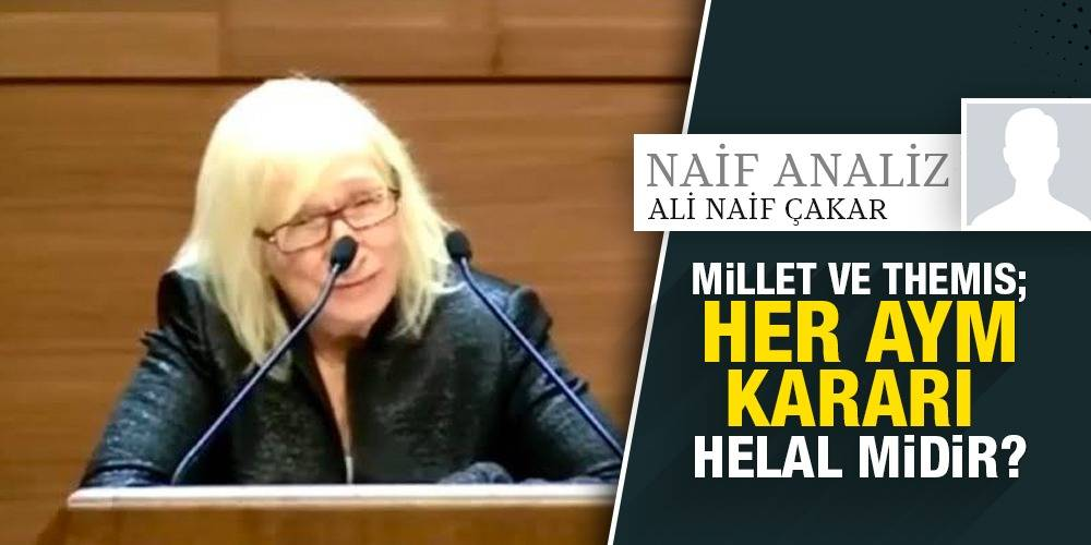 NaifAnaliz - Ali Naif Çakar | Millet ve Themis; Her AYM kararı Helal midir?
